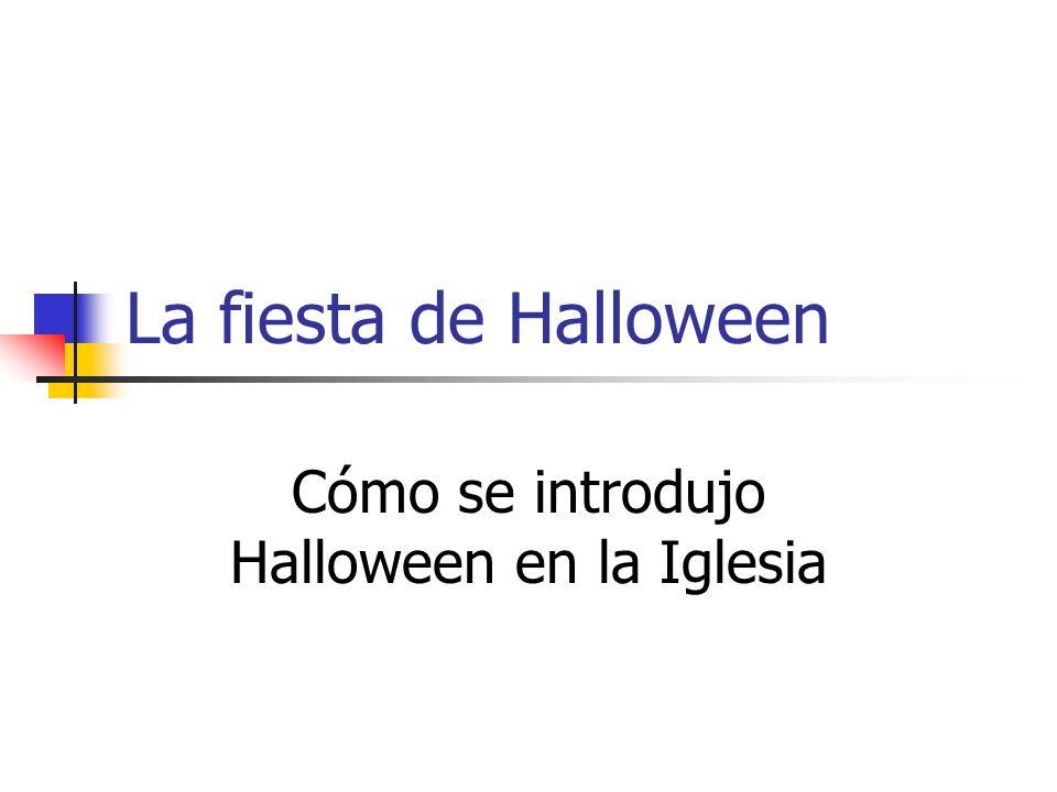 La fiesta de Halloween Cómo se introdujo Halloween en la Iglesia