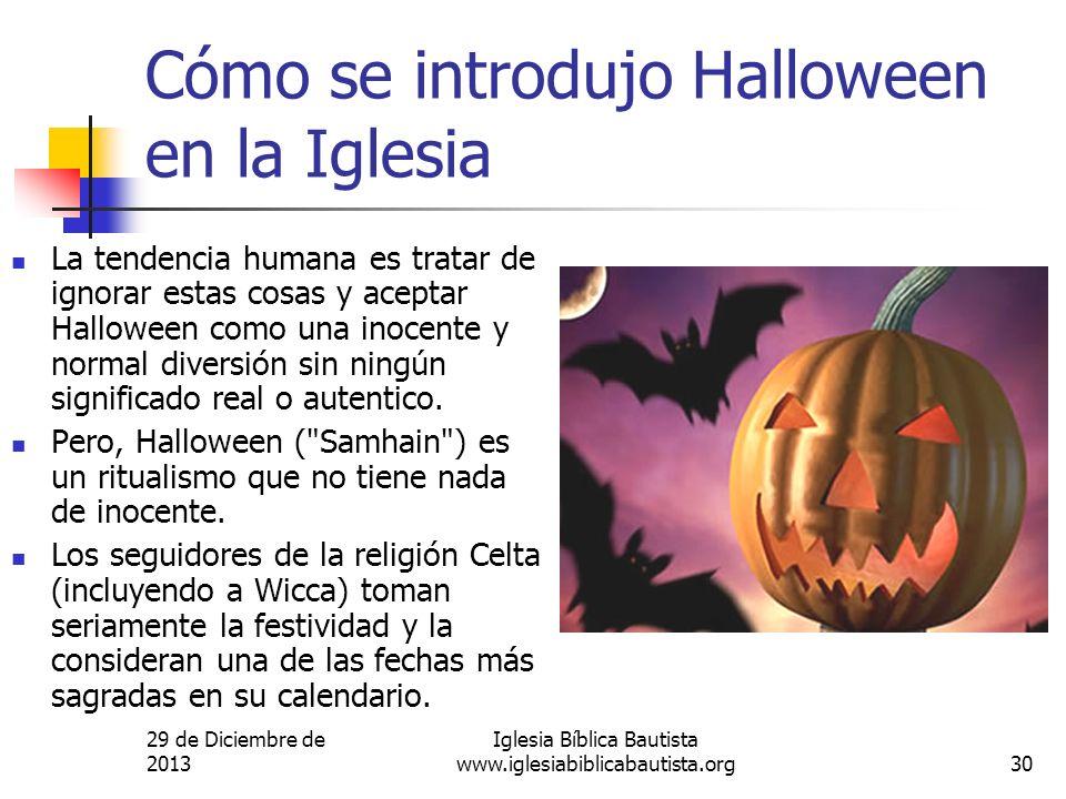 29 de Diciembre de 2013 Iglesia Bíblica Bautista www.iglesiabiblicabautista.org30 Cómo se introdujo Halloween en la Iglesia La tendencia humana es tra