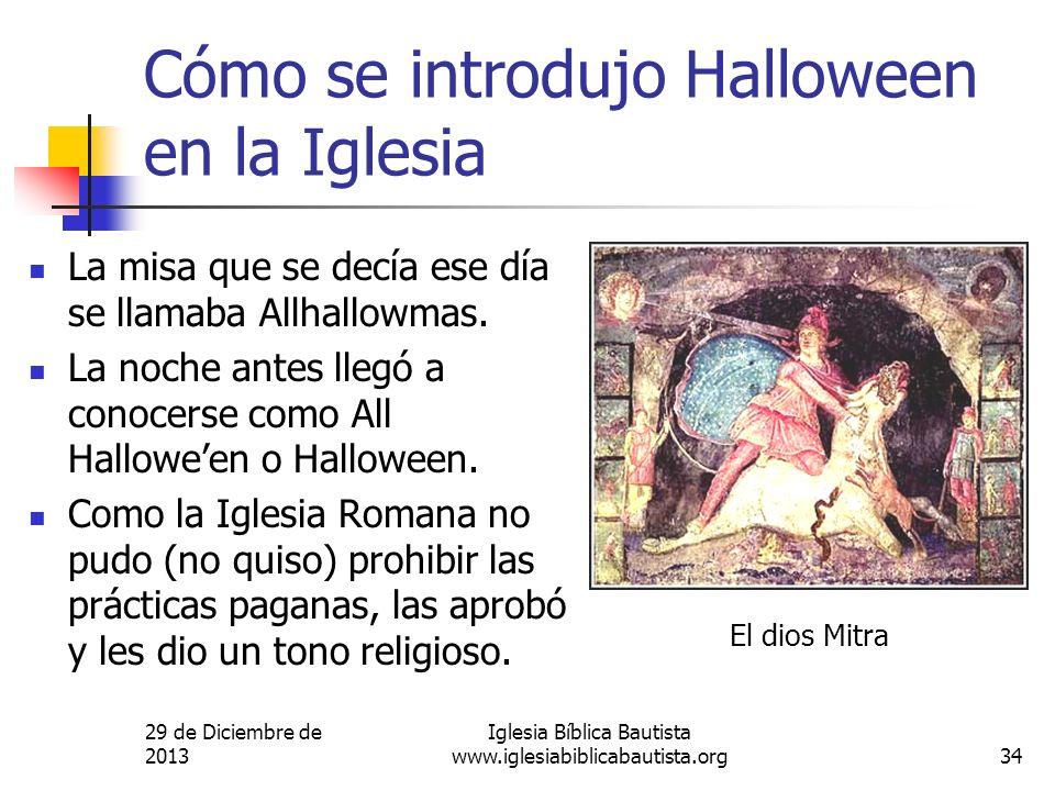 29 de Diciembre de 2013 Iglesia Bíblica Bautista www.iglesiabiblicabautista.org34 Cómo se introdujo Halloween en la Iglesia La misa que se decía ese d