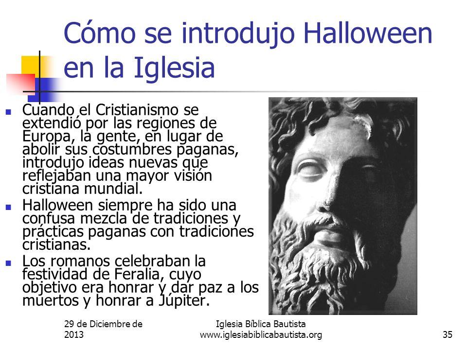 29 de Diciembre de 2013 Iglesia Bíblica Bautista www.iglesiabiblicabautista.org35 Cómo se introdujo Halloween en la Iglesia Cuando el Cristianismo se