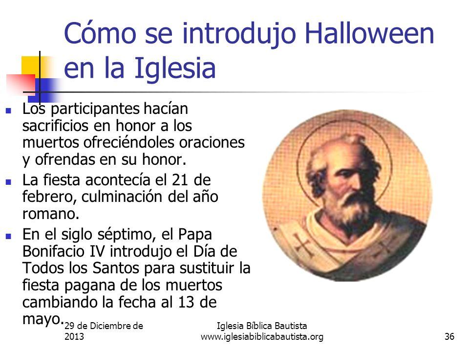 29 de Diciembre de 2013 Iglesia Bíblica Bautista www.iglesiabiblicabautista.org36 Cómo se introdujo Halloween en la Iglesia Los participantes hacían s