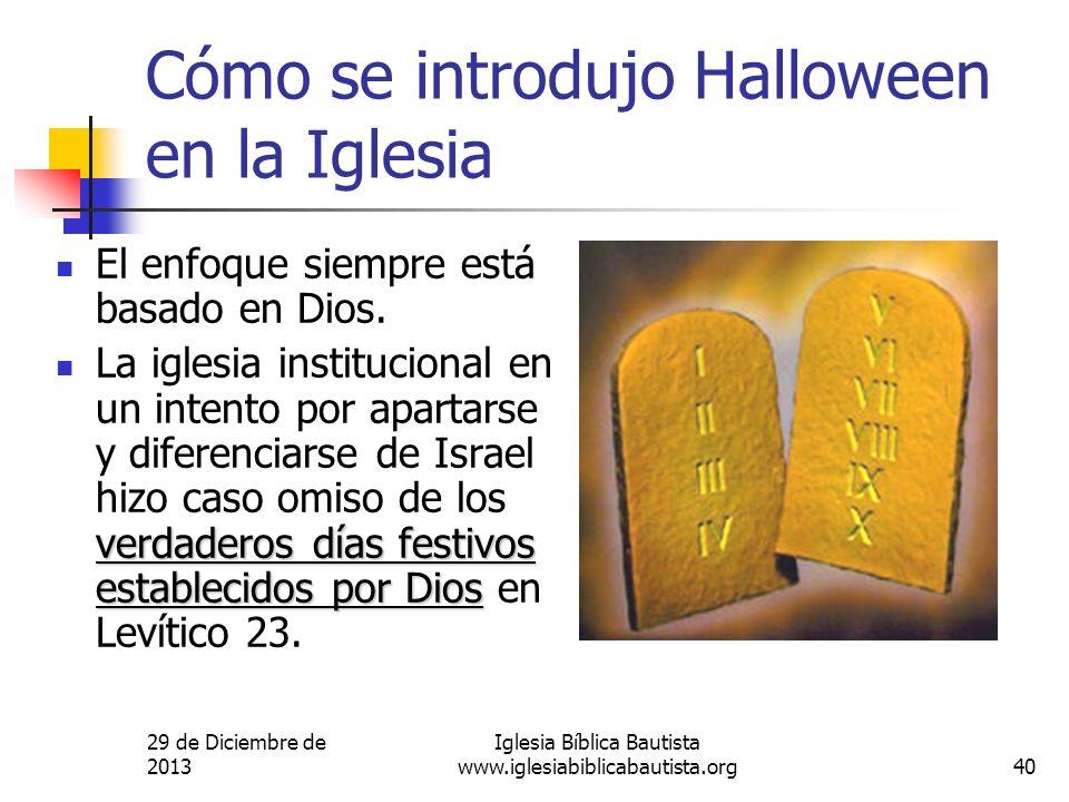 29 de Diciembre de 2013 Iglesia Bíblica Bautista www.iglesiabiblicabautista.org40 Cómo se introdujo Halloween en la Iglesia El enfoque siempre está ba