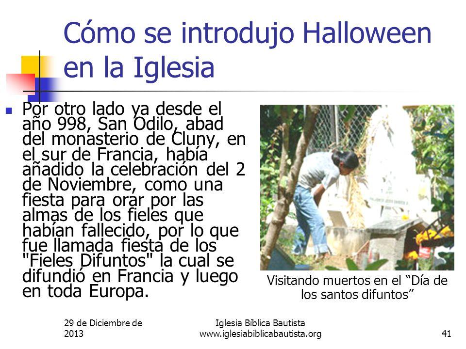 29 de Diciembre de 2013 Iglesia Bíblica Bautista www.iglesiabiblicabautista.org41 Cómo se introdujo Halloween en la Iglesia Por otro lado ya desde el