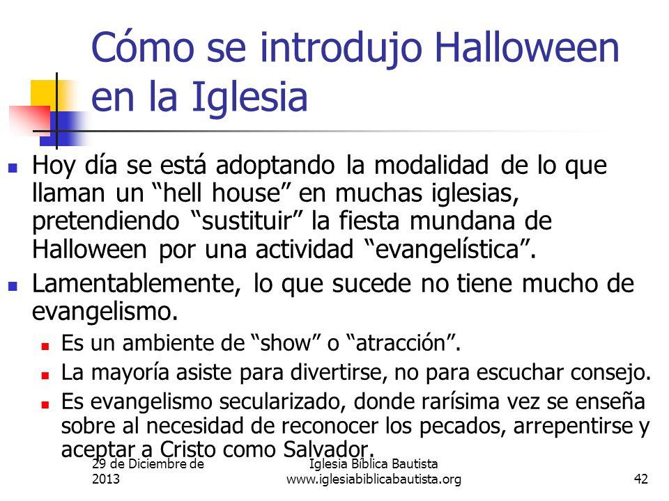 29 de Diciembre de 2013 Iglesia Bíblica Bautista www.iglesiabiblicabautista.org42 Cómo se introdujo Halloween en la Iglesia Hoy día se está adoptando