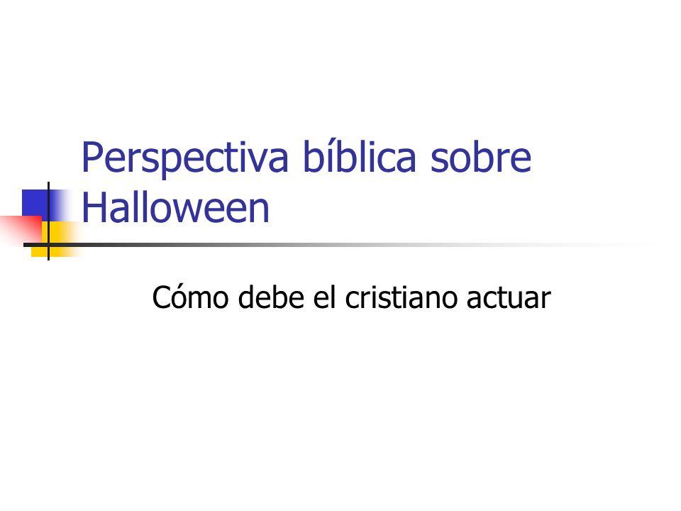 Perspectiva bíblica sobre Halloween Cómo debe el cristiano actuar