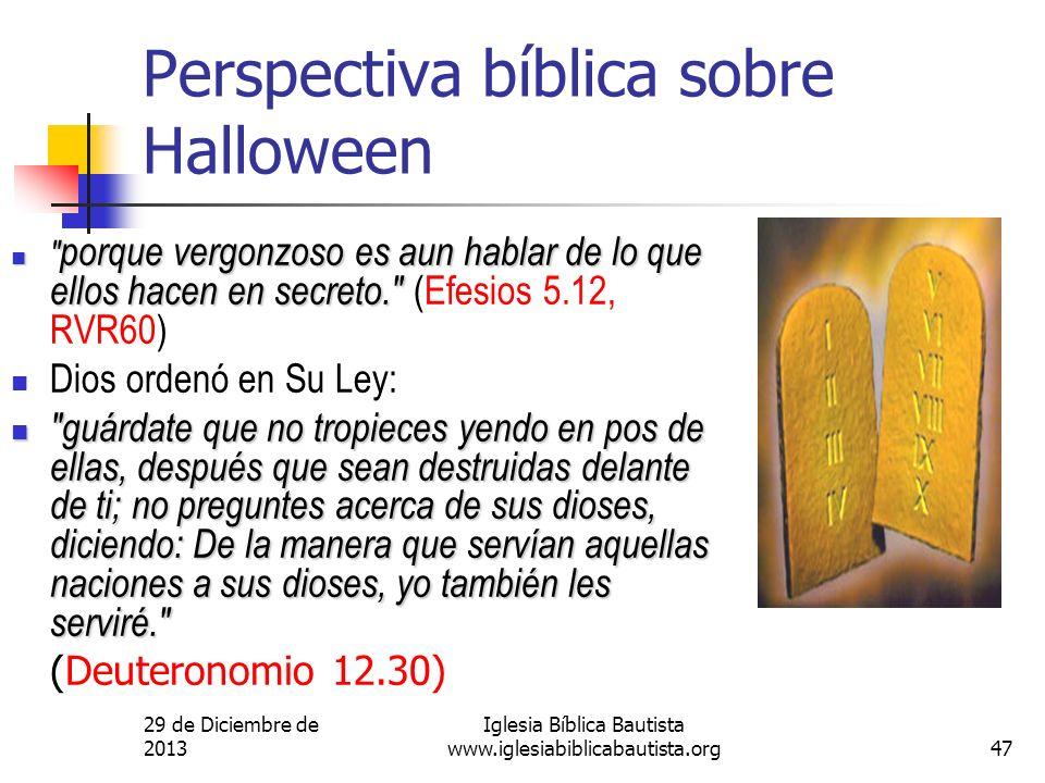 29 de Diciembre de 2013 Iglesia Bíblica Bautista www.iglesiabiblicabautista.org47 Perspectiva bíblica sobre Halloween