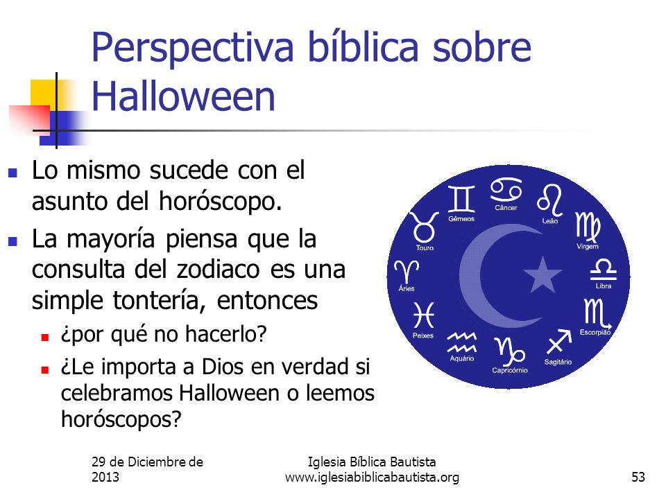 29 de Diciembre de 2013 Iglesia Bíblica Bautista www.iglesiabiblicabautista.org53 Perspectiva bíblica sobre Halloween Lo mismo sucede con el asunto de