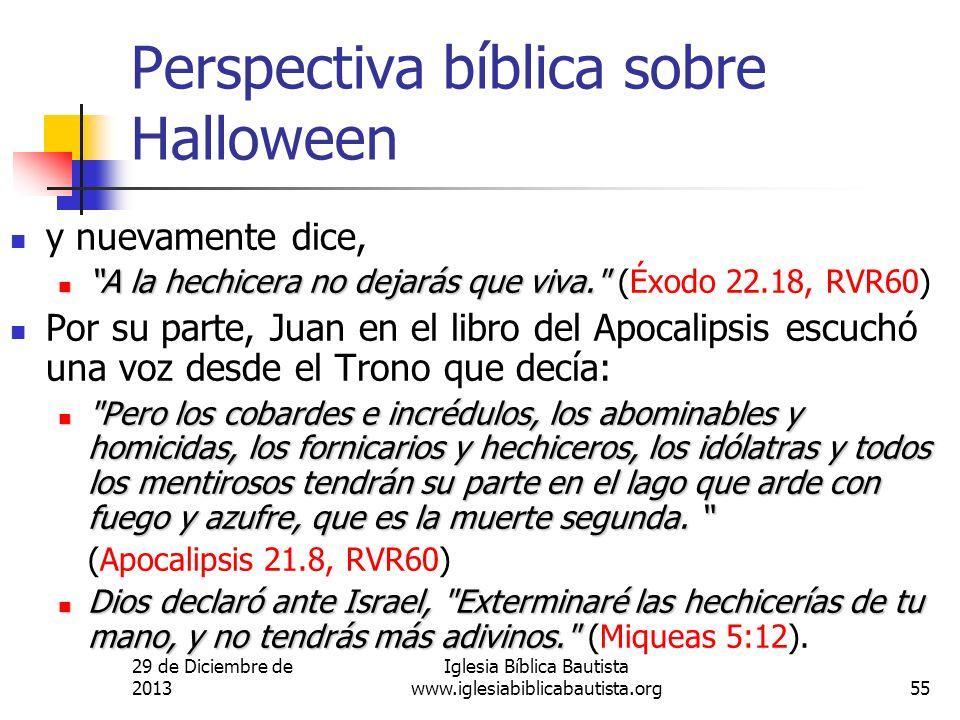 29 de Diciembre de 2013 Iglesia Bíblica Bautista www.iglesiabiblicabautista.org55 Perspectiva bíblica sobre Halloween y nuevamente dice, A la hechicer