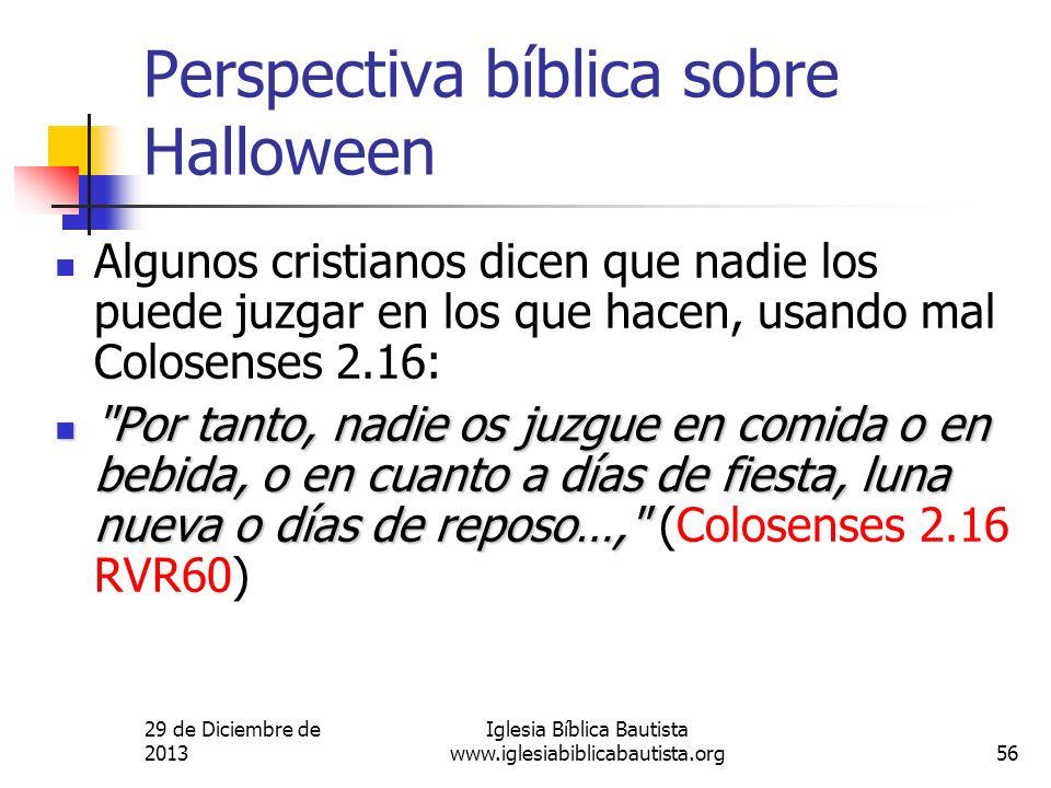 29 de Diciembre de 2013 Iglesia Bíblica Bautista www.iglesiabiblicabautista.org56 Perspectiva bíblica sobre Halloween Algunos cristianos dicen que nad