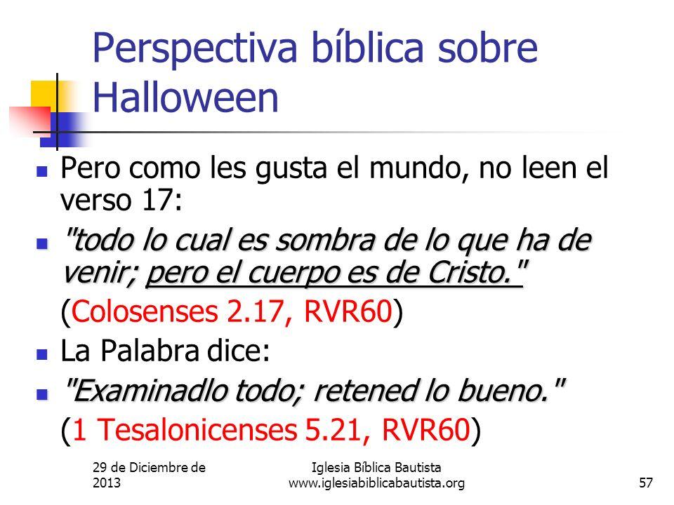 29 de Diciembre de 2013 Iglesia Bíblica Bautista www.iglesiabiblicabautista.org57 Perspectiva bíblica sobre Halloween Pero como les gusta el mundo, no