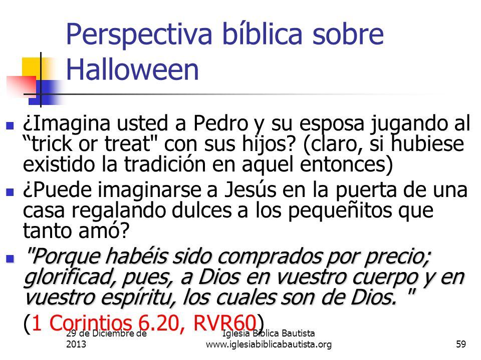 29 de Diciembre de 2013 Iglesia Bíblica Bautista www.iglesiabiblicabautista.org59 Perspectiva bíblica sobre Halloween ¿Imagina usted a Pedro y su espo