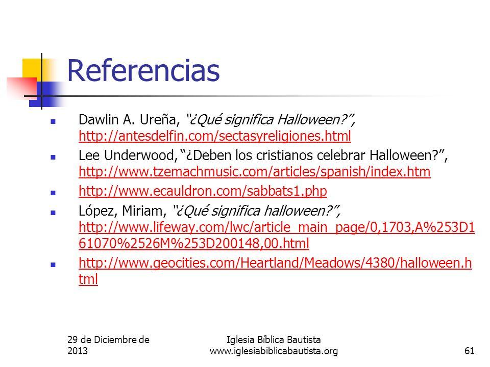 29 de Diciembre de 2013 Iglesia Bíblica Bautista www.iglesiabiblicabautista.org61 Referencias Dawlin A. Ureña, ¿Qué significa Halloween?, http://antes