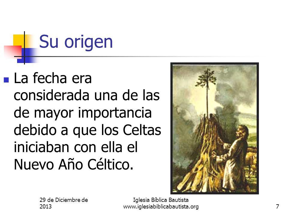 29 de Diciembre de 2013 Iglesia Bíblica Bautista www.iglesiabiblicabautista.org7 Su origen La fecha era considerada una de las de mayor importancia de