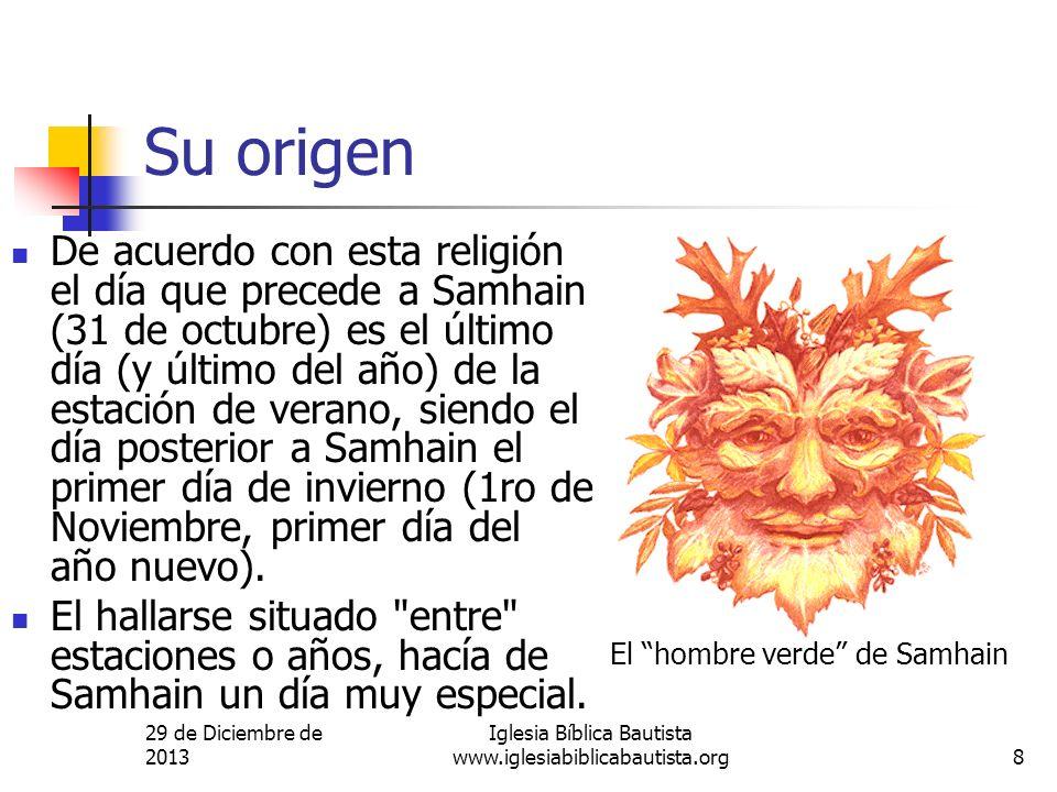 29 de Diciembre de 2013 Iglesia Bíblica Bautista www.iglesiabiblicabautista.org8 Su origen De acuerdo con esta religión el día que precede a Samhain (
