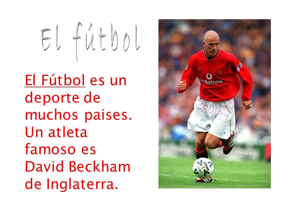 El Fútbol es un deporte de muchos paises. Un atleta famoso es David Beckham de Inglaterra.