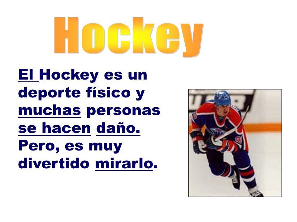El Hockey es un deporte físico y muchas personas se hacen daño. Pero, es muy divertido mirarlo.