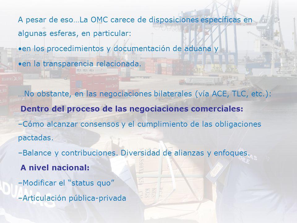 A pesar de eso…La OMC carece de disposiciones específicas en algunas esferas, en particular: en los procedimientos y documentación de aduana y en la t