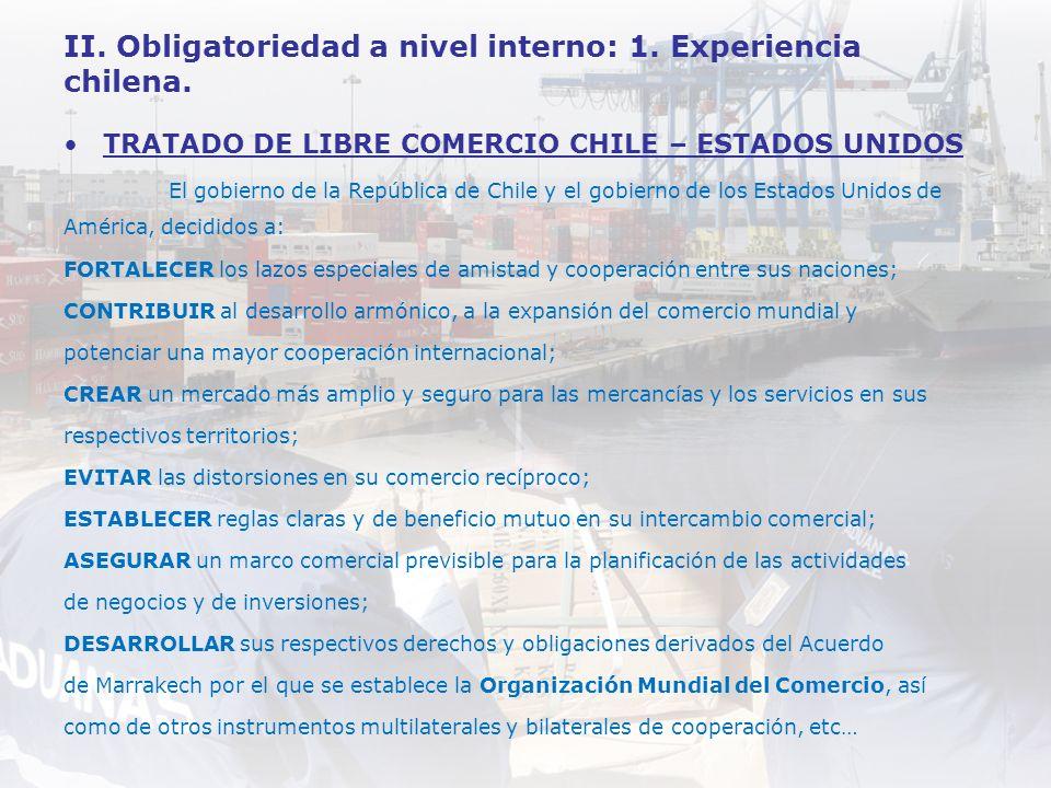 II. Obligatoriedad a nivel interno: 1. Experiencia chilena. TRATADO DE LIBRE COMERCIO CHILE – ESTADOS UNIDOS El gobierno de la República de Chile y el