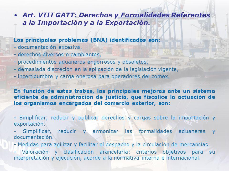 Art. VIII GATT: Derechos y Formalidades Referentes a la Importación y a la Exportación. Los principales problemas (BNA) identificados son: - documenta
