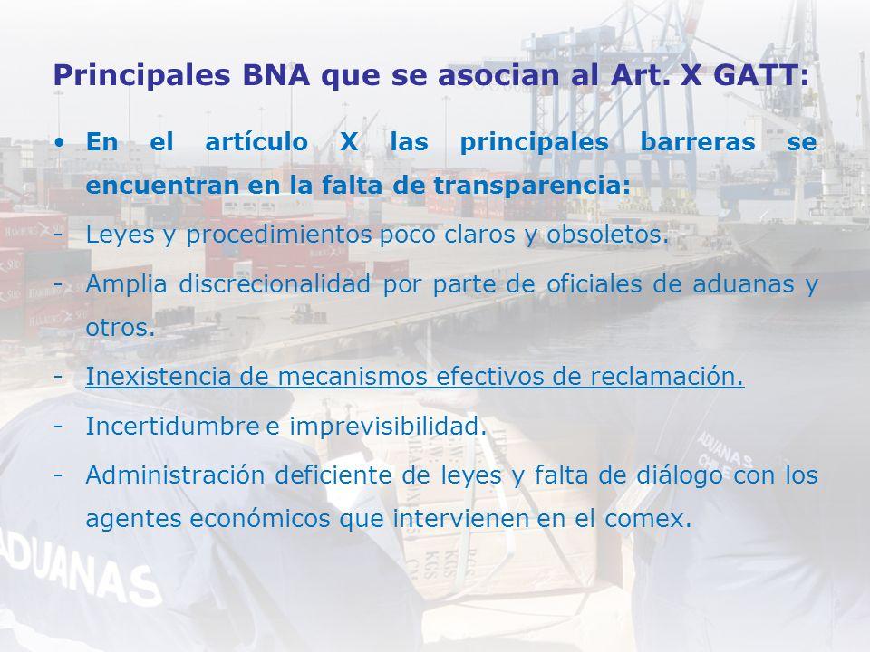 Principales BNA que se asocian al Art. X GATT: En el artículo X las principales barreras se encuentran en la falta de transparencia: -Leyes y procedim