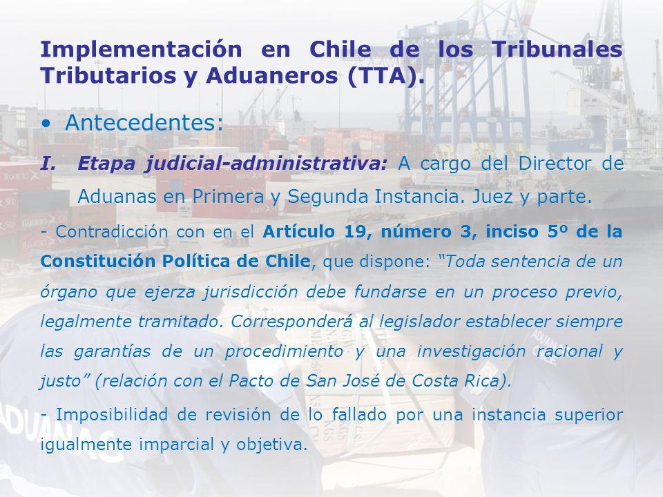 Implementación en Chile de los Tribunales Tributarios y Aduaneros (TTA). Antecedentes: I.Etapa judicial-administrativa: A cargo del Director de Aduana