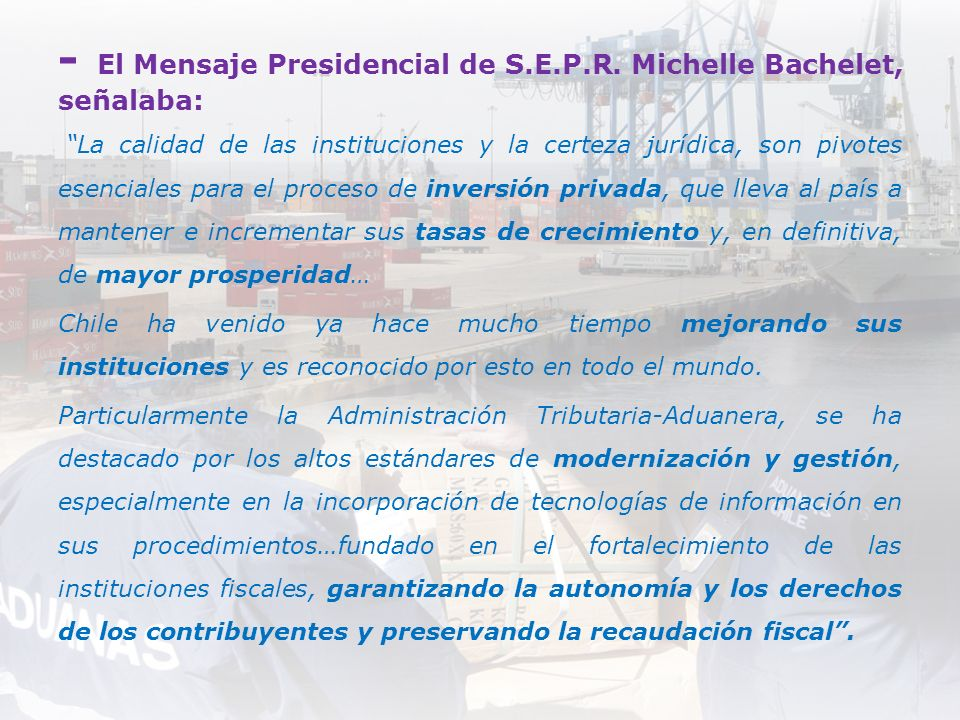 - El Mensaje Presidencial de S.E.P.R. Michelle Bachelet, señalaba: La calidad de las instituciones y la certeza jurídica, son pivotes esenciales para