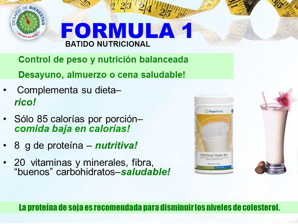 FORMULA 1 Complementa su dieta– rico! Sólo 85 calorías por porción– comida baja en calorías! 8 g de proteína – nutritiva! 20 vitaminas y minerales, fi