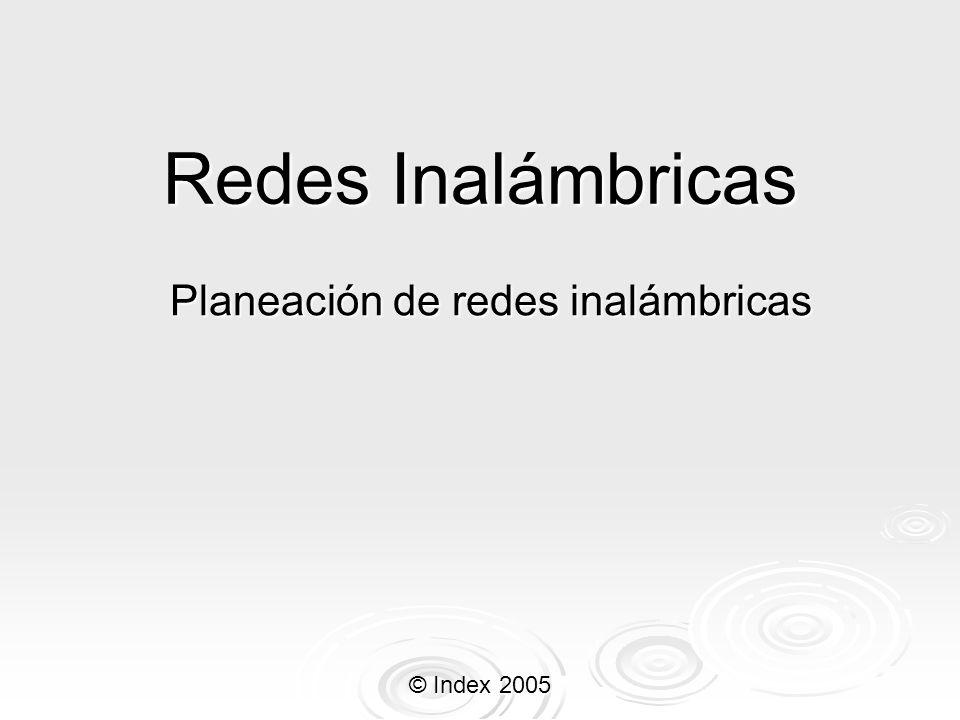 © Index 2005 Redes Inalámbricas Planeación de redes inalámbricas