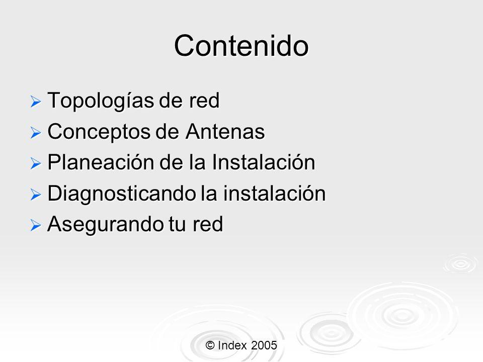 © Index 2005 Contenido Topologías de red Topologías de red Conceptos de Antenas Conceptos de Antenas Planeación de la Instalación Planeación de la Ins