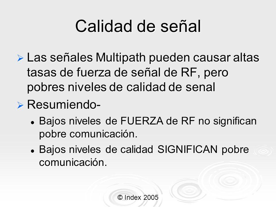 © Index 2005 Calidad de señal Las señales Multipath pueden causar altas tasas de fuerza de señal de RF, pero pobres niveles de calidad de senal Las se