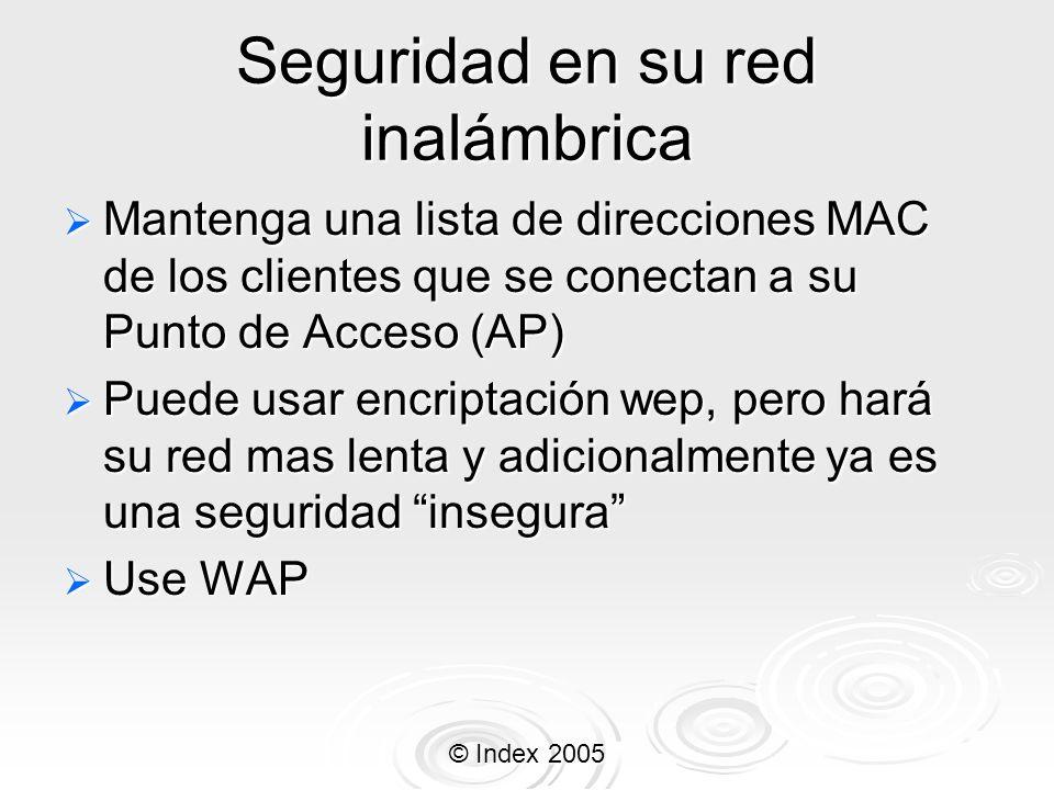 © Index 2005 Seguridad en su red inalámbrica Mantenga una lista de direcciones MAC de los clientes que se conectan a su Punto de Acceso (AP) Mantenga