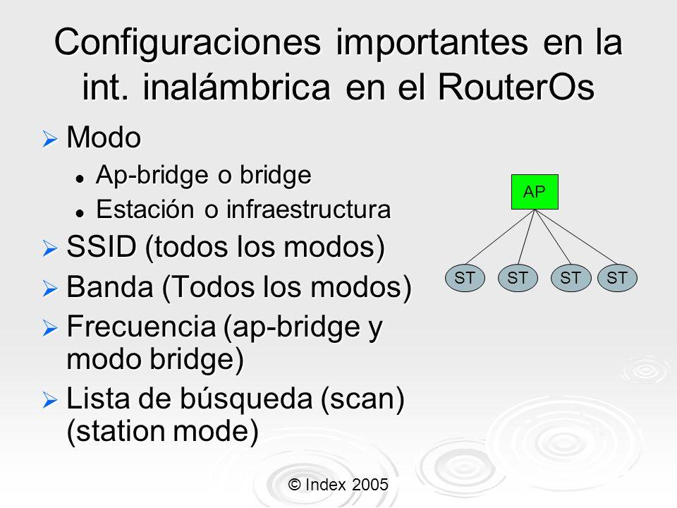 © Index 2005 Configuraciones importantes en la int. inalámbrica en el RouterOs Modo Modo Ap-bridge o bridge Ap-bridge o bridge Estación o infraestruct