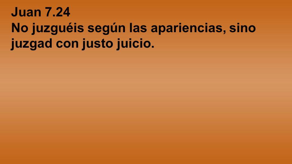 Juan 7.24 No juzguéis según las apariencias, sino juzgad con justo juicio.