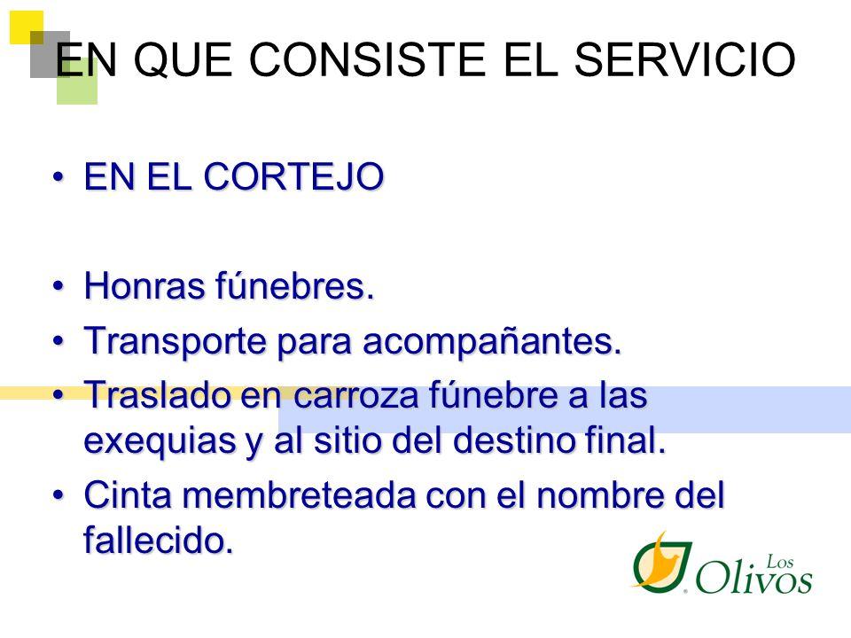 EN QUE CONSISTE EL SERVICIO EN EL CORTEJOEN EL CORTEJO Honras fúnebres.Honras fúnebres. Transporte para acompañantes.Transporte para acompañantes. Tra