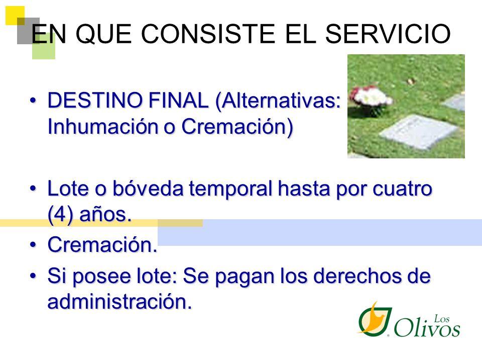 EN QUE CONSISTE EL SERVICIO DESTINO FINAL (Alternativas: Inhumación o Cremación)DESTINO FINAL (Alternativas: Inhumación o Cremación) Lote o bóveda tem