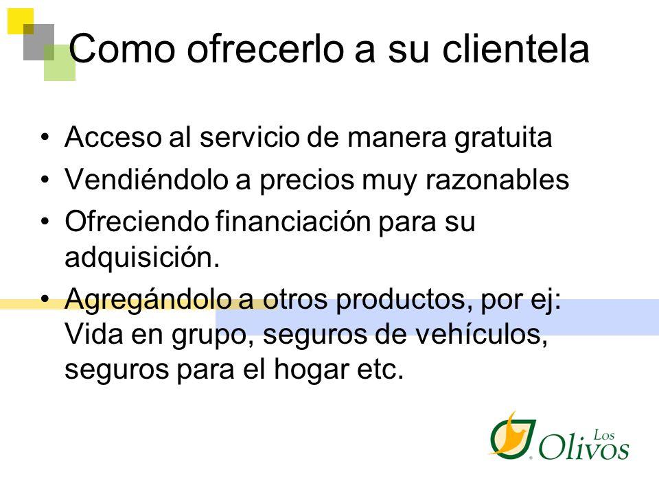 Como ofrecerlo a su clientela Acceso al servicio de manera gratuita Vendiéndolo a precios muy razonables Ofreciendo financiación para su adquisición.