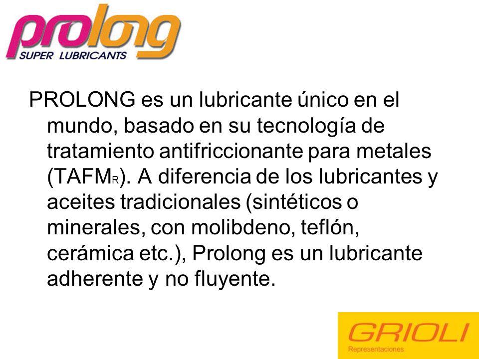 PROLONG es un lubricante único en el mundo, basado en su tecnología de tratamiento antifriccionante para metales (TAFM R ). A diferencia de los lubric