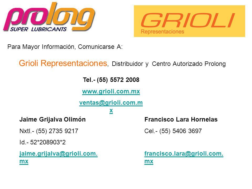 Para Mayor Información, Comunicarse A: Grioli Representaciones, Distribuidor y Centro Autorizado Prolong Jaime Grijalva Olimón Nxtl.- (55) 2735 9217 I