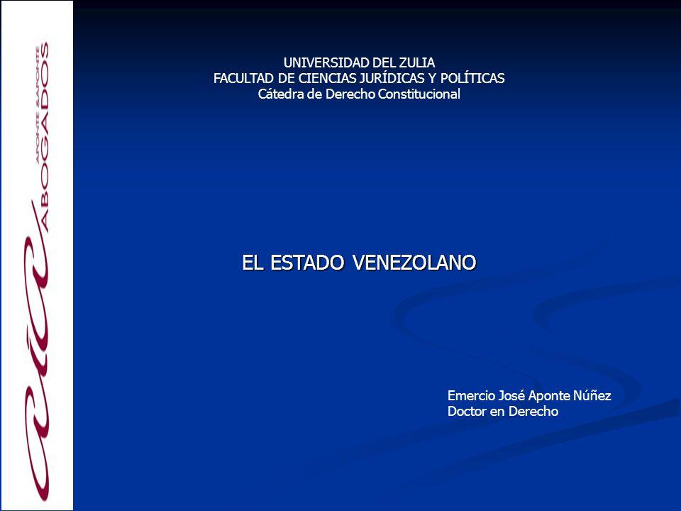 Emercio José Aponte Núñez Doctor en Derecho EL ESTADO VENEZOLANO UNIVERSIDAD DEL ZULIA FACULTAD DE CIENCIAS JURÍDICAS Y POLÍTICAS Cátedra de Derecho C