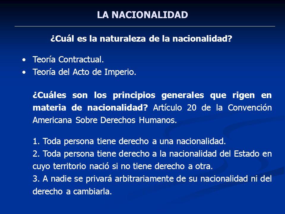 LA NACIONALIDAD ¿Cuál es la naturaleza de la nacionalidad? Teoría Contractual. Teoría del Acto de Imperio. ¿Cuáles son los principios generales que ri