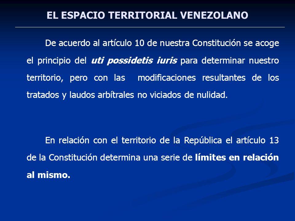EL ESPACIO TERRITORIAL VENEZOLANO De acuerdo al artículo 10 de nuestra Constitución se acoge el principio del uti possidetis iuris para determinar nue