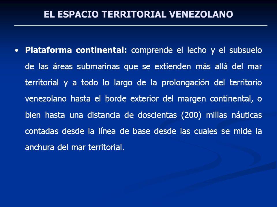 EL ESPACIO TERRITORIAL VENEZOLANO Plataforma continental: comprende el lecho y el subsuelo de las áreas submarinas que se extienden más allá del mar t