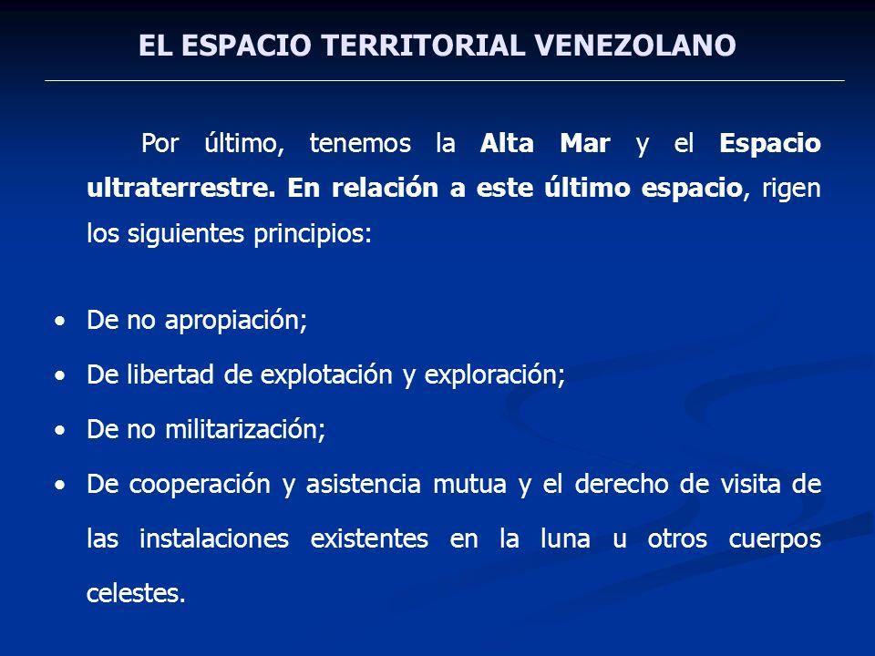 EL ESPACIO TERRITORIAL VENEZOLANO Por último, tenemos la Alta Mar y el Espacio ultraterrestre. En relación a este último espacio, rigen los siguientes