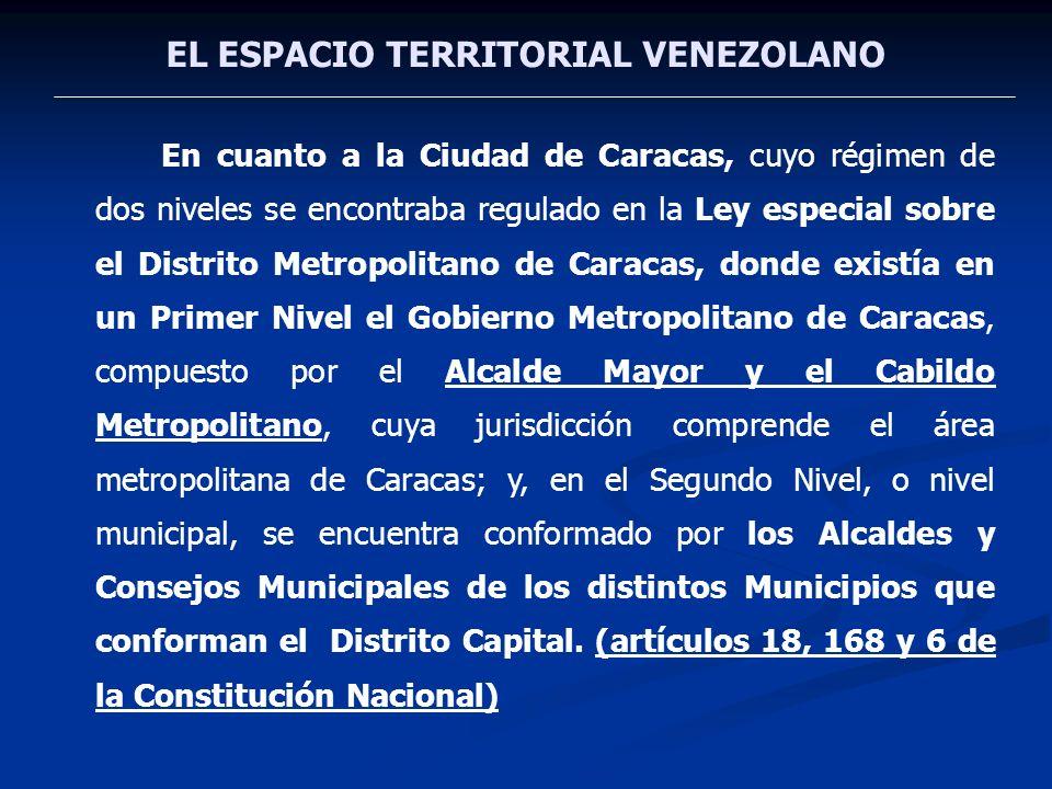 EL ESPACIO TERRITORIAL VENEZOLANO En cuanto a la Ciudad de Caracas, cuyo régimen de dos niveles se encontraba regulado en la Ley especial sobre el Dis