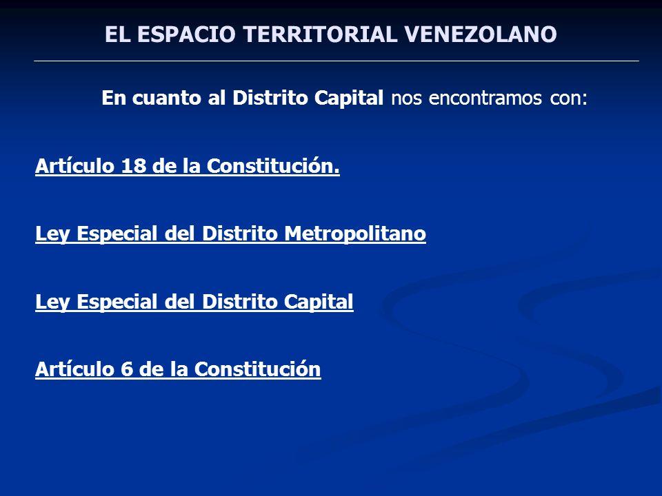 EL ESPACIO TERRITORIAL VENEZOLANO En cuanto al Distrito Capital nos encontramos con: Artículo 18 de la Constitución. Ley Especial del Distrito Metropo