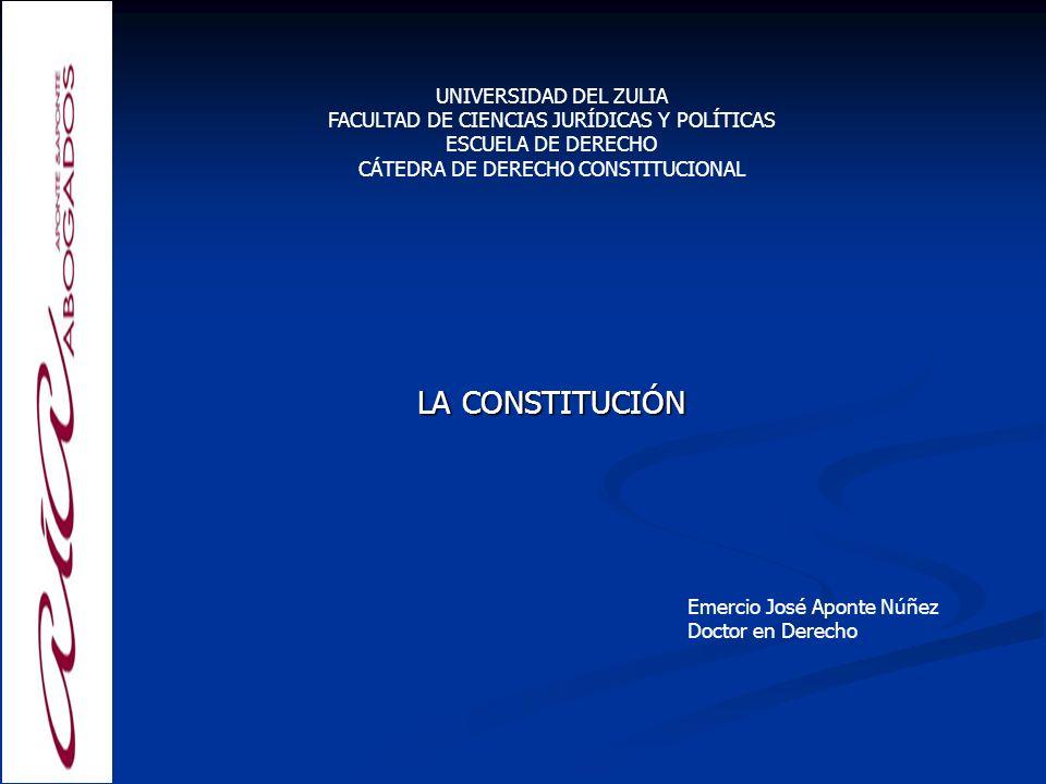 Emercio José Aponte Núñez Doctor en Derecho LA CONSTITUCIÓN UNIVERSIDAD DEL ZULIA FACULTAD DE CIENCIAS JURÍDICAS Y POLÍTICAS ESCUELA DE DERECHO CÁTEDR