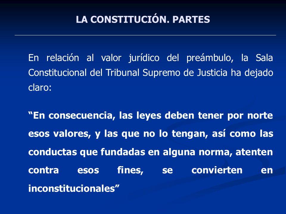 LA CONSTITUCIÓN. PARTES En relación al valor jurídico del preámbulo, la Sala Constitucional del Tribunal Supremo de Justicia ha dejado claro: En conse
