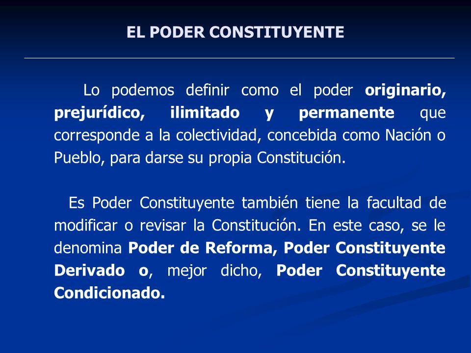 EL PODER CONSTITUYENTE Lo podemos definir como el poder originario, prejurídico, ilimitado y permanente que corresponde a la colectividad, concebida c