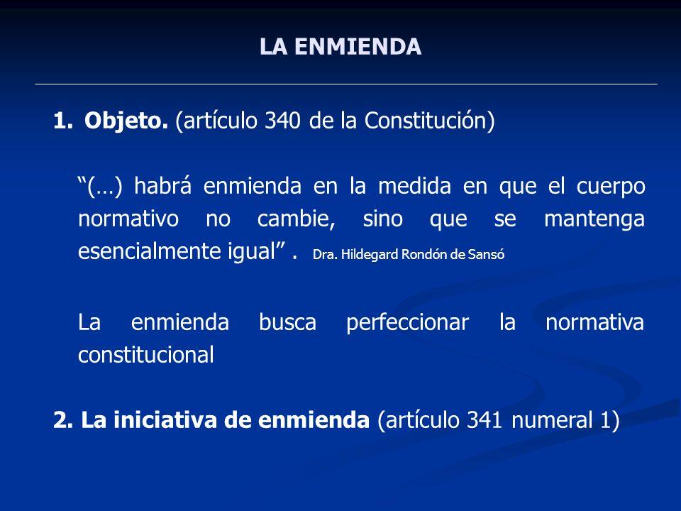 LA ENMIENDA 1. Objeto. (artículo 340 de la Constitución) (…) habrá enmienda en la medida en que el cuerpo normativo no cambie, sino que se mantenga es