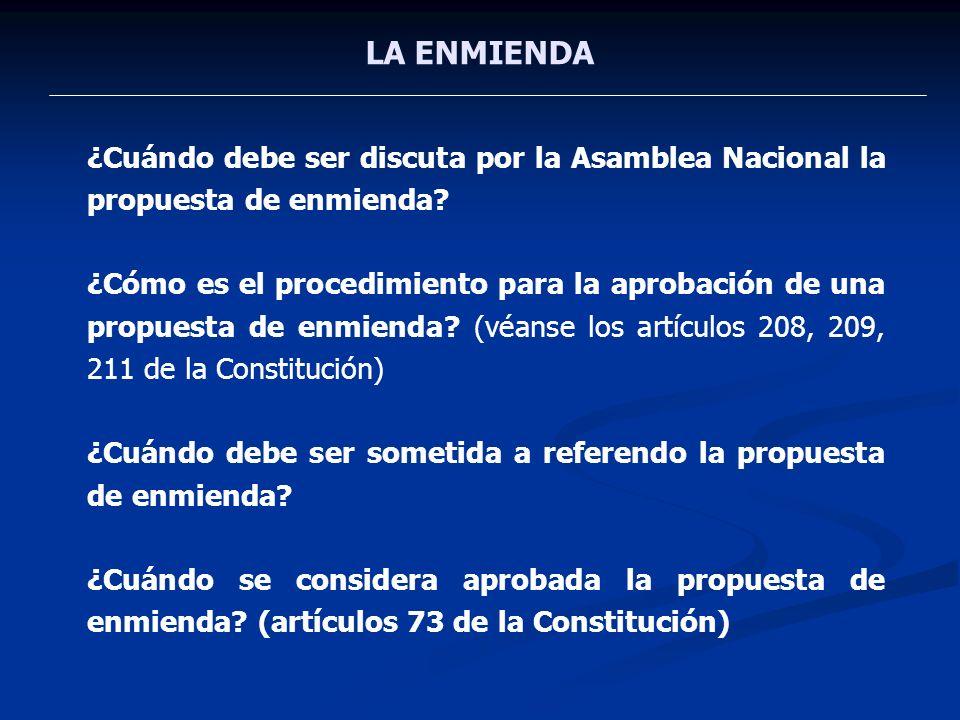LA ENMIENDA ¿Cuándo debe ser discuta por la Asamblea Nacional la propuesta de enmienda? ¿Cómo es el procedimiento para la aprobación de una propuesta